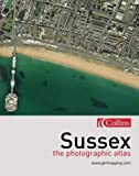Sussex: The Photographic Atlas (Getmapping S.)