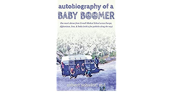 Autobiography of a baby boomer one mans detour from cornell autobiography of a baby boomer one mans detour from cornell medical school across europe afghanistan iran and india with a few potholes along the way fandeluxe Epub