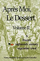 Apres Moi, Le Dessert: A French Eighteenth Century Vegetarian Meal