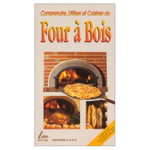 Comprendre, Utiliser Et Cuisiner Au Four À Bois