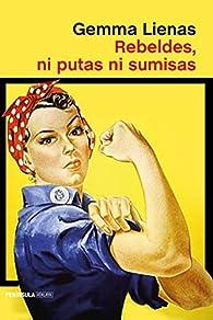 Rebeldes, ni putas ni sumisas par Gemma Lienas