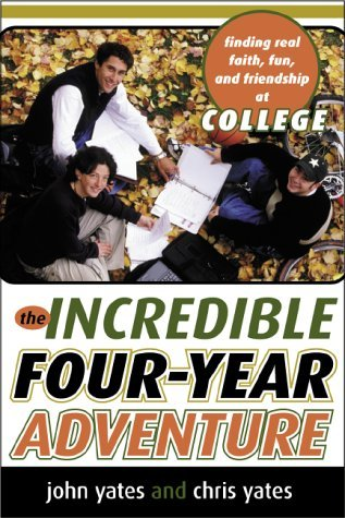 The Incredible Four-Year Adventure: Finding Real Faith, Fun, and Friendship at College by John W. Yates (2000-07-02)