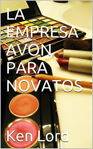 LA EMPRESA AVON PARA NOVATOS: Making The BEST Start por Ken Lord