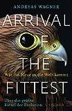 Arrival of the Fittest – Wie das Neue in die Welt kommt: Über das größte Rätsel der Evolution