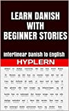 Learn Danish with Beginner Stories: Interlinear Danish to English (Learn Danish with Interlinear Stories for Beginners and Advanced Readers Book 1) (English Edition)