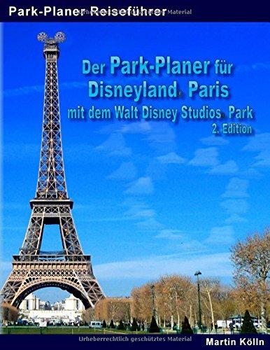 Preisvergleich Produktbild Der Park-Planer für Disneyland Paris mit dem Walt Disney Studios Park: Der Insider-Reiseführer durch Disneys europäisches Königreich