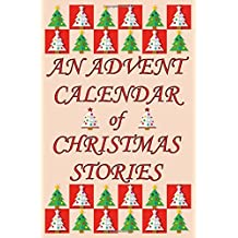 An Advent Calendar of Christmas Stories: 24 Classic Short Stories for December