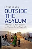 Outside the Asylum: A Memoir of War, Disaster and Humanitarian Psychiatry (English Edition)