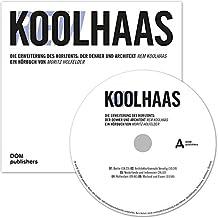 Rem Koolhaas: Die Erweiterung des Horizonts: Der Denker und Architekt Rem Koolhaas