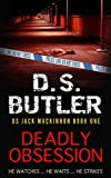 Deadly Obsession (DS Jack Mackinnon) by D. S. Butler