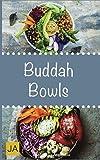 Buddha Bowls: Das Superfood aus der Schüssel. Mit Rezepten zu Super Bowls, veganen Bowls und Breakfast Bowls