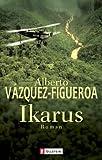 Ikarus: Roman - Alberto Vázquez-Figueroa