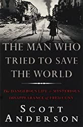 The Man Who Tried to Save the World: The Dangerous Life and Mysterious Disappearance of Fred Cuny by Scott Anderson (1999-05-01)