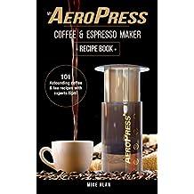 My AeroPress Coffee & Espresso Maker Recipe Book: 101 Astounding Coffee and Tea Recipes with Expert Tips! (Coffee & Espresso Makers) (English Edition)