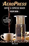 My AeroPress Coffee & Espresso Maker Recipe Book: 101 Astounding Coffee and Tea Recipes with Expert Tips! (Coffee & Espresso Makers)
