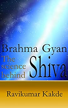 Brahma Gyan - The science behind Shiva by [Kakde, Ravikumar]