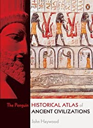 The Penguin Historical Atlas of Ancient Civilizations by John Haywood (2005-10-25)