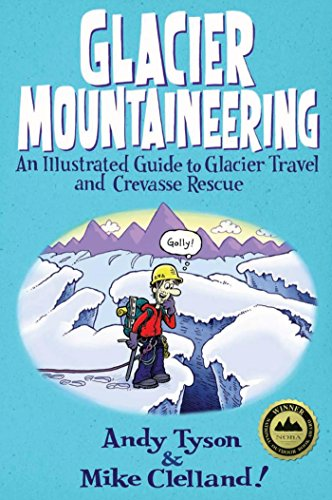 Glacier Mountaineering: An Illustrated Guide to Glacier Travel and Crevasse Rescue (How To Climb Series) (English Edition) por Andy Tyson
