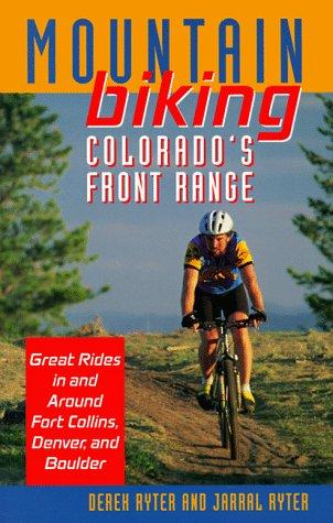 Mountain Biking Colorado's Front Range: Great Rides in and Around Fort Collins, Denver, Boulder, and Colorado Springs: Great Rides in and Around Fort Collins, Denver, and Boulder