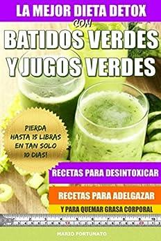 La Mejor Dieta Detox Con Batidos Verdes y Jugos Verdes