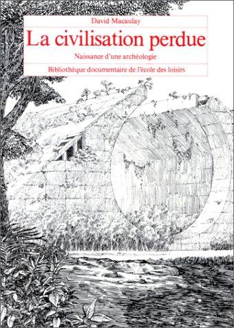 La Civilisation perdue : Naissance d'une archéologie par David Macaulay