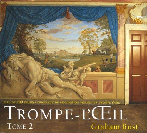 Trompe L'Oeil : Volume 2 plus de 100 dessins originaux de décoration murale en trompe l'oeil par Graham Rust