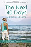 The Next 40 Days to Enlightened Eating: Transformation Through Yoga and Ayurveda