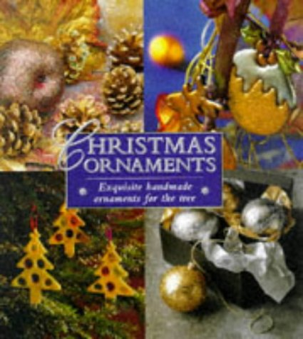 Christmas Ornaments: Exquisite Handmade Ornaments for the Tree (Christmas Crafts)