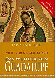 Das Wunder von Guadalupe - Nicht von Menschenhand