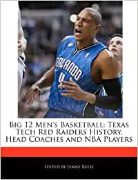 Amazon In Buy Big 12 Men S Basketball Texas Tech Red Raiders History Head Coaches And Nba Players Book Online At Low Prices In India Big 12 Men S Basketball Texas Tech Red Raiders