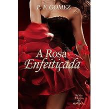 A rosa enfeitiçada (Série Magia & Sedução Livro 1) (Portuguese Edition)