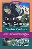 The Best in Tent Camping : Southern California: A Guide for Campers Who Hate Rvs, Concrete Slabs, and Loud Portable Stereos