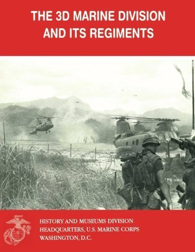 The 3d Marine Division and Its Regiments by U.S. Marine Corps Reference Section Historical Branch (2014-06-09)