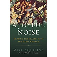 A Joyful Noise: Praying the Psalms with the Early Church (English Edition)