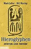 Hieroglyphen: Entziffern - lesen - verstehen - Mark Collier