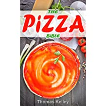 The Pizza Bible: The Ultimate Home Cooking Guide to Your Favorite Pizza Restaurant Recipes (English Edition)