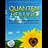 Quantenheilung: Heilkunst der neuen Zeit - Einfach und für jeden erlernbar