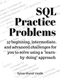 #10: SQL Practice Problems: 57 beginning, intermediate, and advanced challenges for you to solve using a