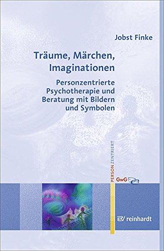 Träume, Märchen, Imaginationen: Personzentrierte Psychotherapie und Beratung mit Bildern und Symbolen (Personzentrierte Beratung & Therapie)