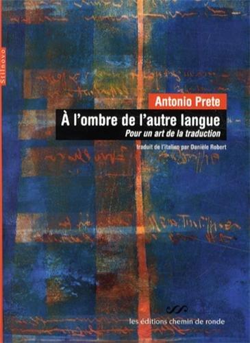 A l'ombre de l'autre langue: Pour un art de la traduction