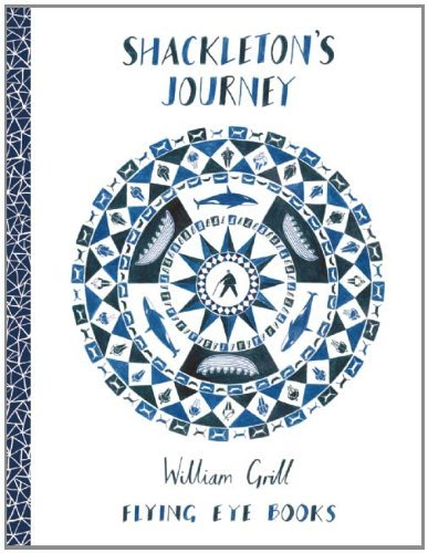 Shackleton's Journey: Written by William Grill, 2014 Edition, (2nd Edition) Publisher: Flying Eye Books [Hardcover]