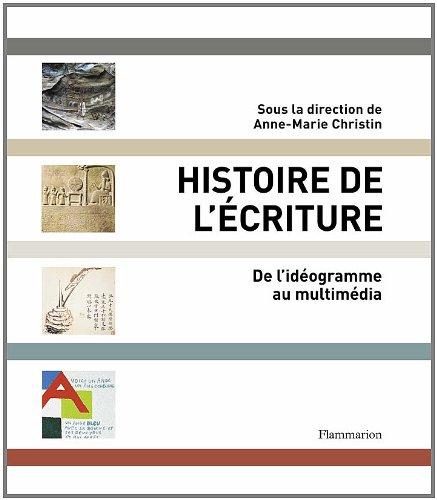 Histoire de l'écriture : De l'idéogramme au multimédia par Anne-Marie Christin, Collectif