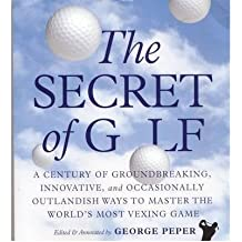 [ THE SECRET OF GOLF: A CENTURY OF GROUNDBREAKING, INNOVATIVE, AND OCCASIONALLY OUTLANDISH WAYS TO MASTER THE WORLD'S MOST VEXING GAME ] The Secret of Golf: A Century of Groundbreaking, Innovative, and Occasionally Outlandish Ways to Master the World's Most Vexing Game By Peper, George ( Author ) Apr-2005 [ Paperback ]