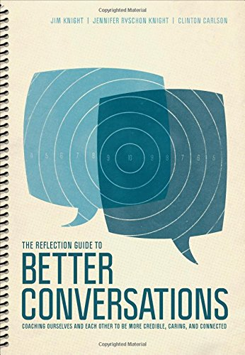 The Reflection Guide To Better Conversations Coaching Ourselves And Each Other To Be More Credible Caring And