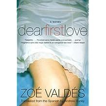 Dear First Love: A Novel by Zoe Valdes (2003-11-04)