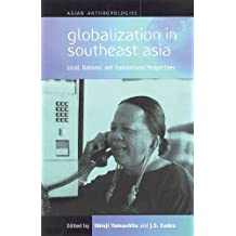 Globalization in Southeast Asia: Local, National, and Transnational Perspectives (Asian Anthropologies, Band 1)