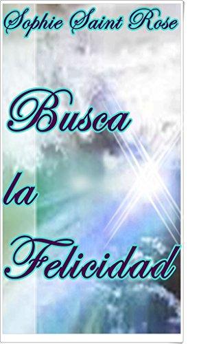 Busca la felicidad (Spanish Edition)