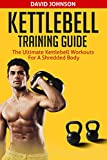 Kettlebell Training Guide: The Ultimate Kettlebell Workouts for a Shredded Body (English Edition)