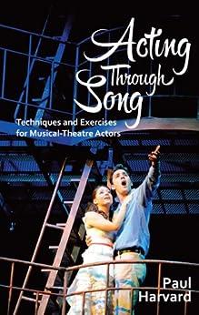 Acting Through Song: Techniques and Exercises for Musical-Theatre Actors par [Harvard, Paul, Evans, Daniel]