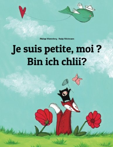 Je suis petite, moi ? Bin ich chlii?: Un livre d'images pour les enfants (Edition bilingue français-suisse allemand)